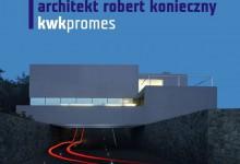 Katalog: Logika prostoru. Architekt Robert Konieczny. KWK Promes