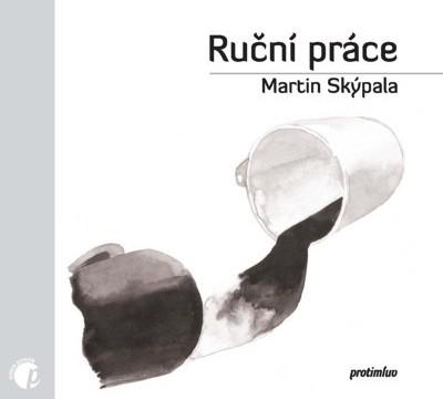 Martin Skýpala: Ruční práce